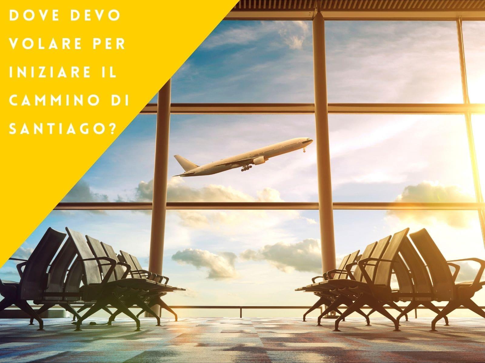 Dove devo volare per iniziare il Cammino di Santiago?