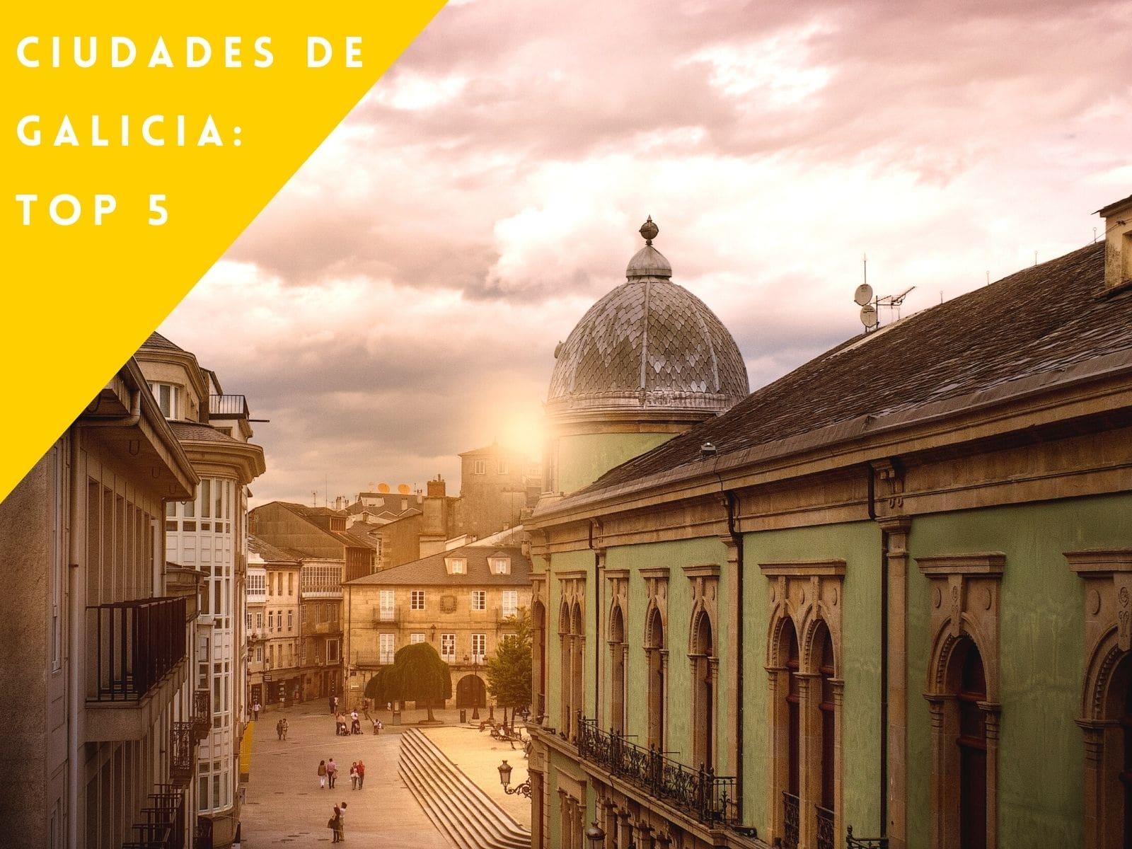 Ciudades de Galicia: TOP 5